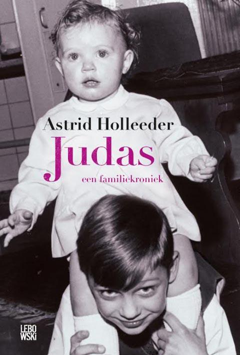 Judas: Een familiekroniek van Astrid Holleeder verschijnt op zaterdag 5 november